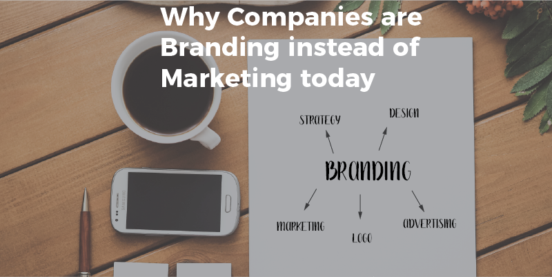 Why Companies are Branding Instead of Marketing Today